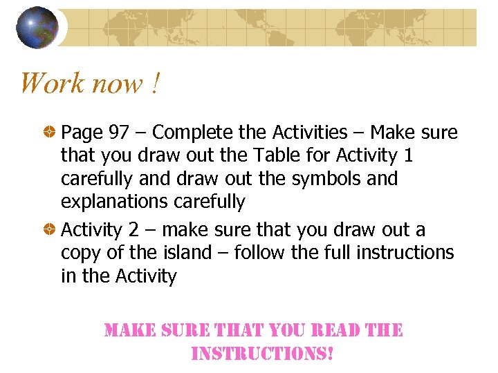 Work now ! Page 97 – Complete the Activities – Make sure that you