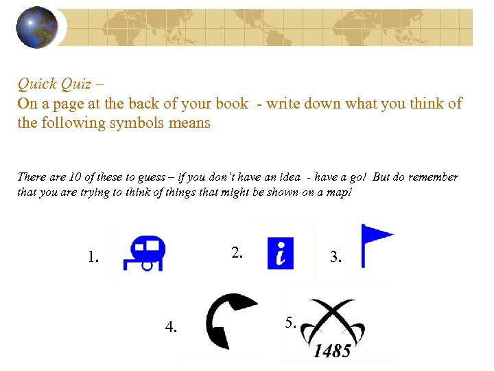 Quick Quiz – On a page at the back of your book - write