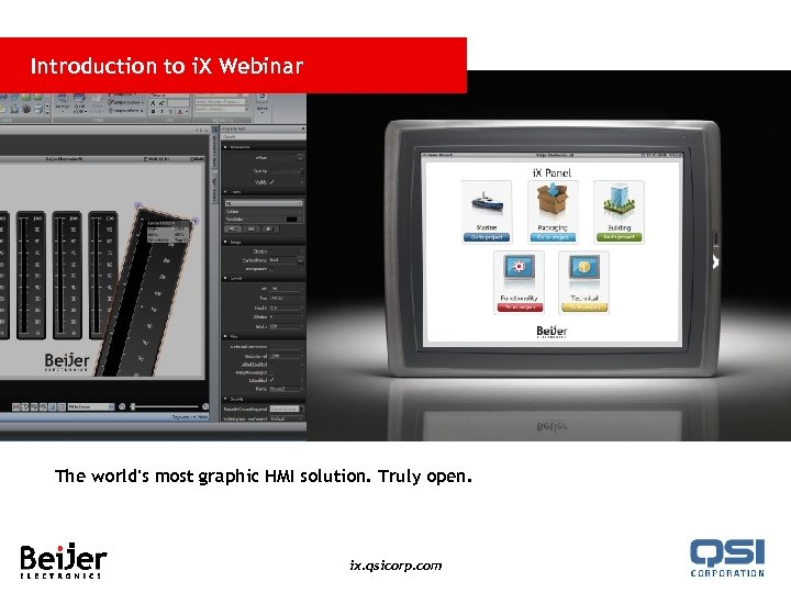 Introduction to i. X Webinar The world's most graphic HMI solution. Truly open. ix.