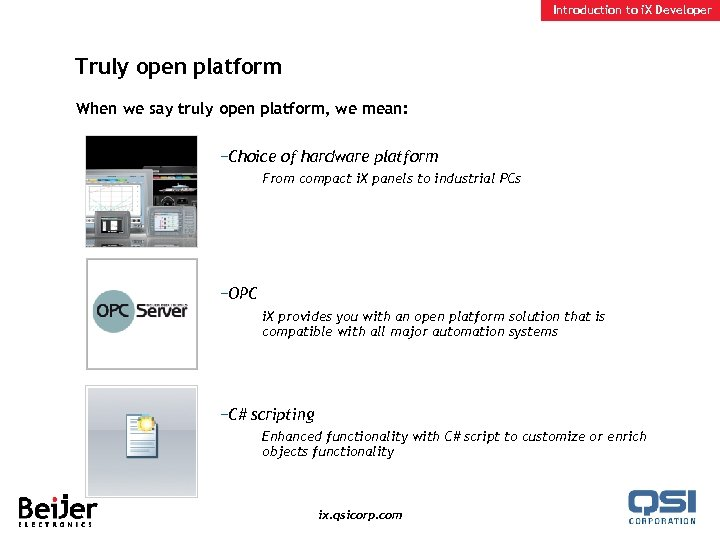 Introduction to i. X Developer Truly open platform When we say truly open platform,