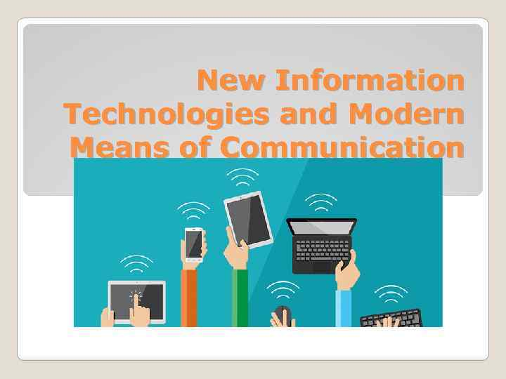 New Information Technologies and Modern Means of Communication