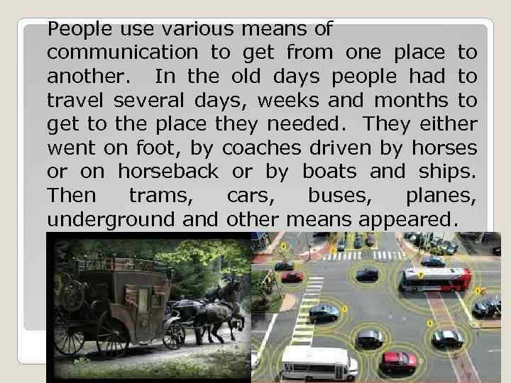 People use various means of communication to get from one place to another. In