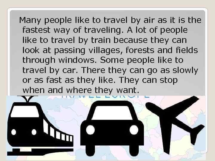 Many people like to travel by air as it is the fastest way of