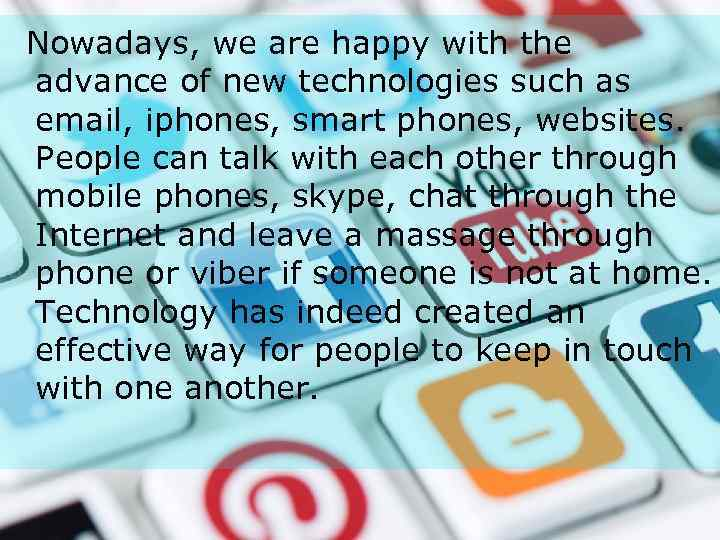 Nowadays, we are happy with the advance of new technologies such as email, iphones,