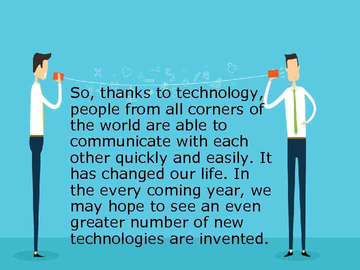 So, thanks to technology, people from all corners of the world are able to
