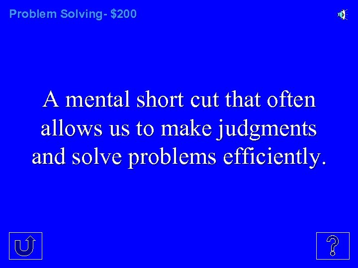 Problem Solving- $200 A mental short cut that often allows us to make judgments