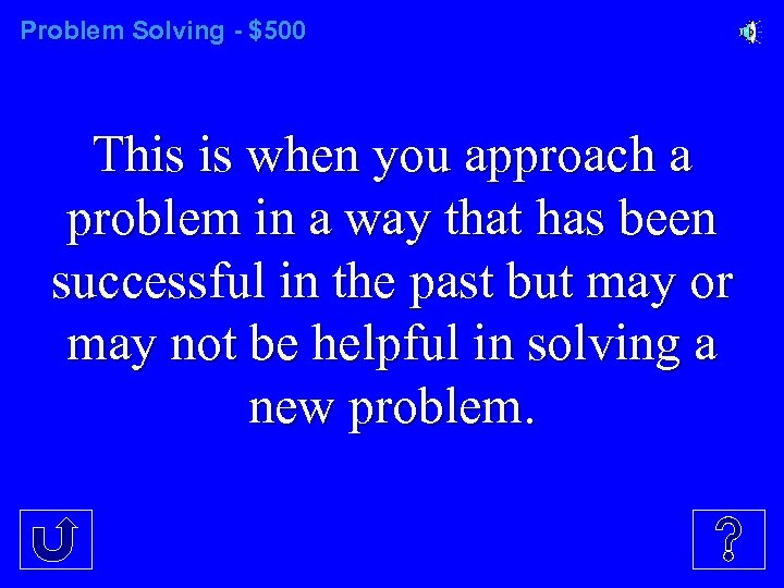 Problem Solving - $500 This is when you approach a problem in a way