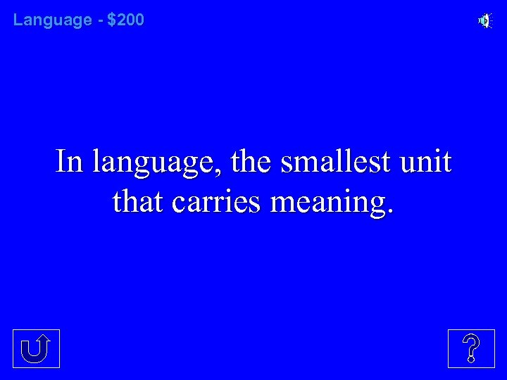 Language - $200 In language, the smallest unit that carries meaning.