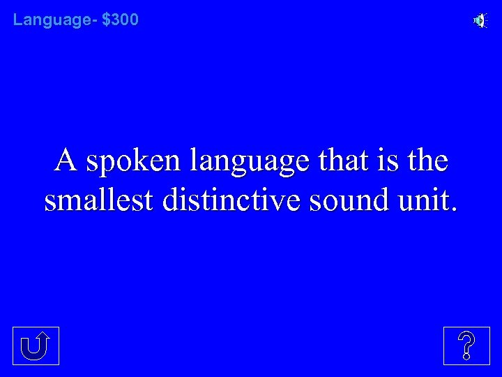 Language- $300 A spoken language that is the smallest distinctive sound unit.