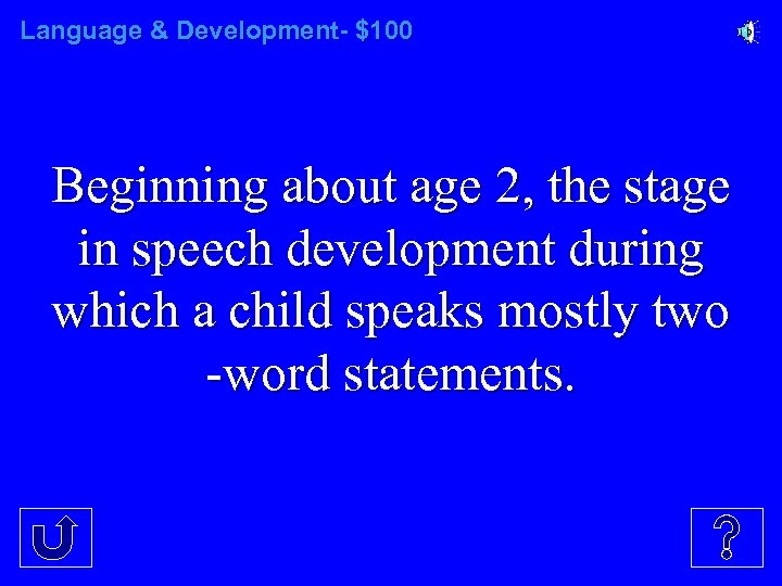 Language & Development- $100 Beginning about age 2, the stage in speech development during