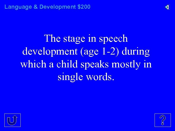 Language & Development $200 The stage in speech development (age 1 -2) during which