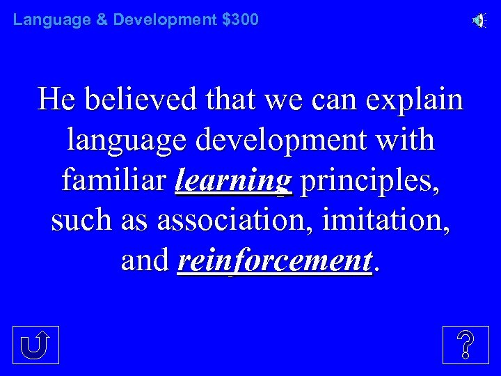 Language & Development $300 He believed that we can explain language development with familiar