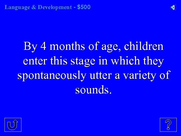 Language & Development - $500 By 4 months of age, children enter this stage