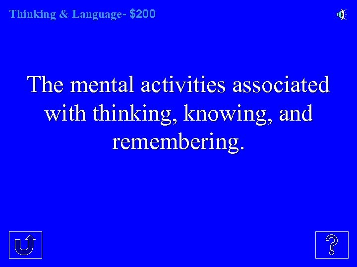 Thinking & Language- $200 The mental activities associated with thinking, knowing, and remembering.