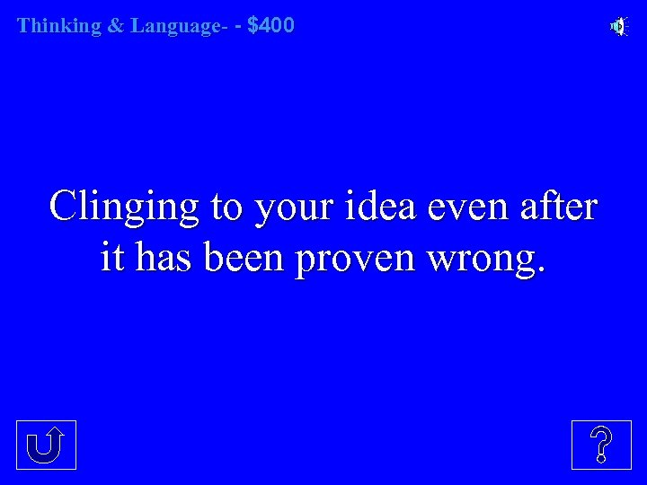 Thinking & Language- - $400 Clinging to your idea even after it has been