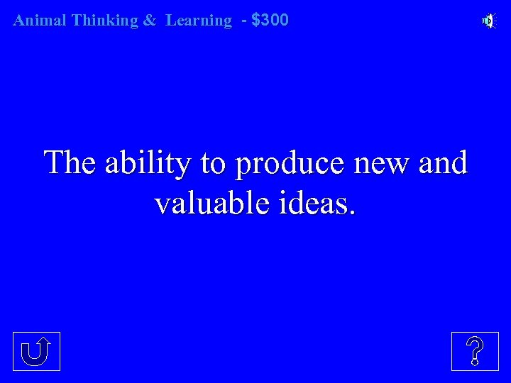 Animal Thinking & Learning - $300 The ability to produce new and valuable ideas.