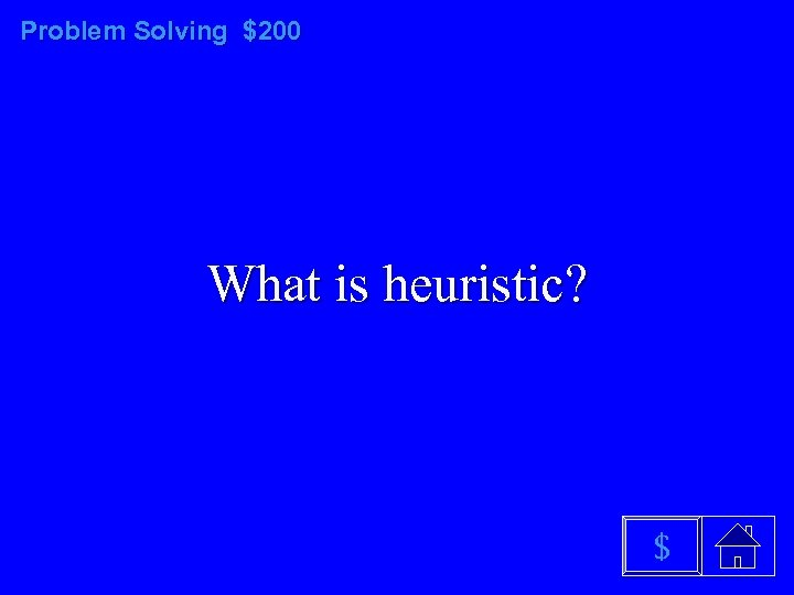 Problem Solving $200 What is heuristic? $