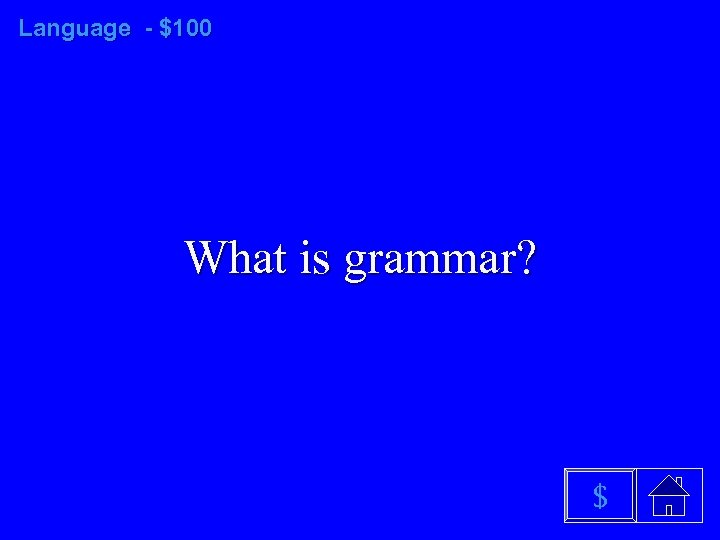 Language - $100 What is grammar? $