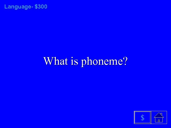 Language- $300 What is phoneme? $