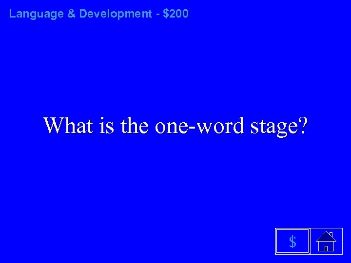 Language & Development - $200 What is the one-word stage? $