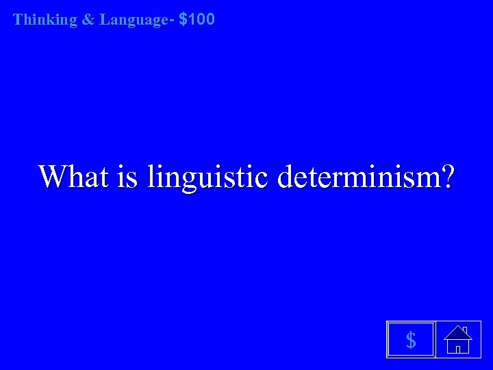 Thinking & Language- $100 What is linguistic determinism? $