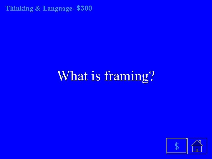 Thinking & Language- $300 What is framing? $