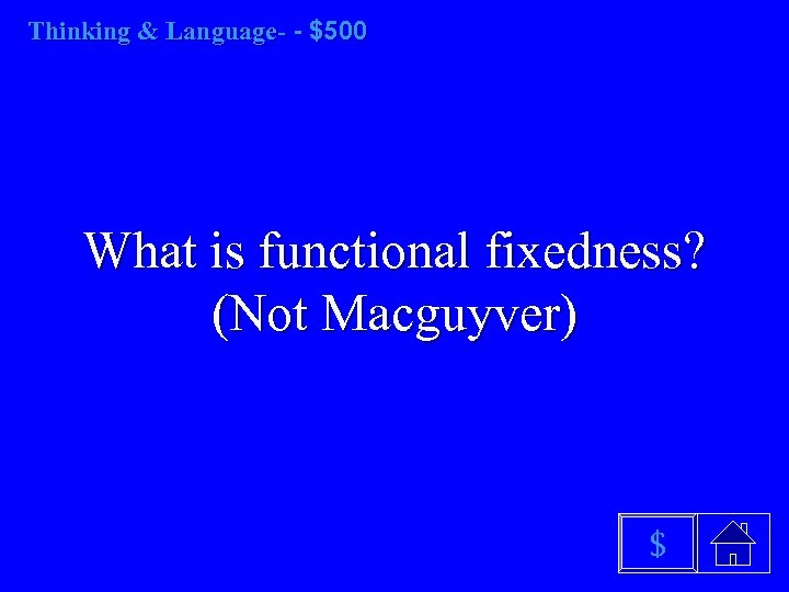 Thinking & Language- - $500 What is functional fixedness? (Not Macguyver) $