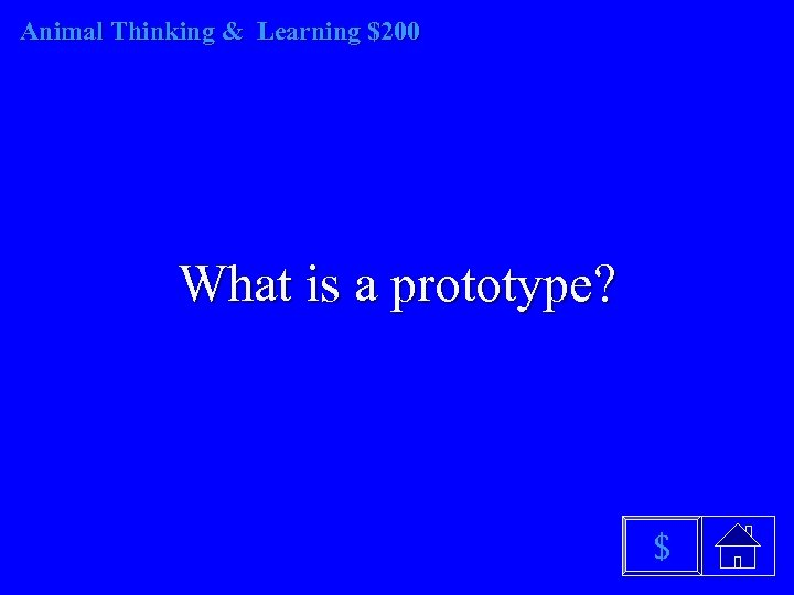 Animal Thinking & Learning $200 What is a prototype? $