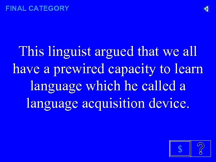 FINAL CATEGORY This linguist argued that we all have a prewired capacity to learn