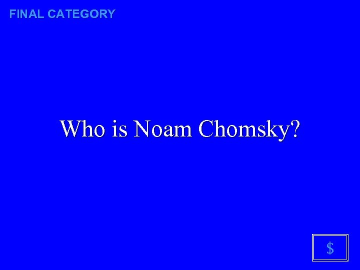 FINAL CATEGORY Who is Noam Chomsky? $