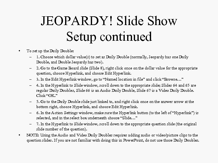 JEOPARDY! Slide Show Setup continued • • To set up the Daily Double: –