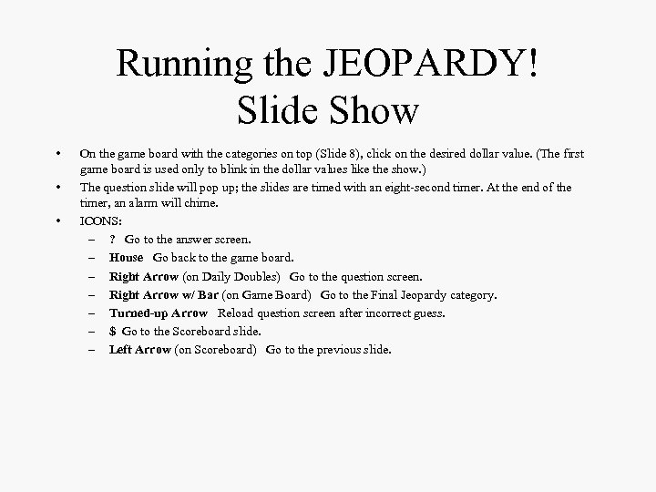 Running the JEOPARDY! Slide Show • • • On the game board with the
