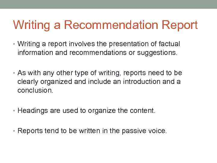 Writing a Recommendation Report • Writing a report involves the presentation of factual information