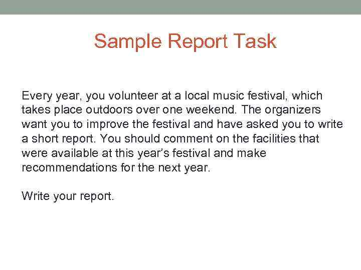 Sample Report Task Every year, you volunteer at a local music festival, which takes