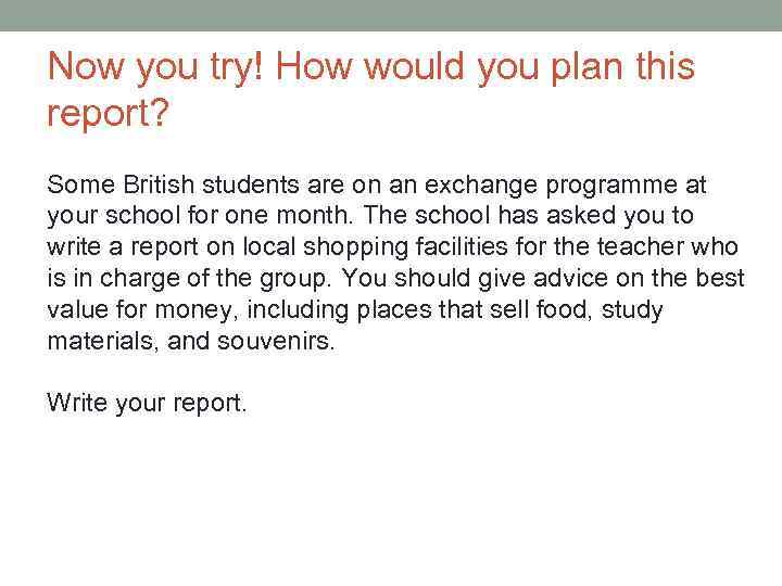 Now you try! How would you plan this report? Some British students are on