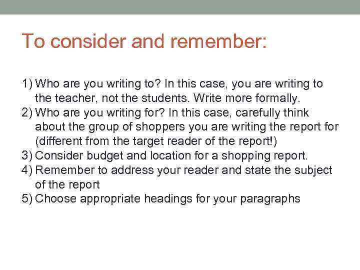To consider and remember: 1) Who are you writing to? In this case, you