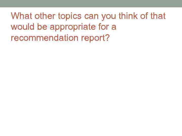 What other topics can you think of that would be appropriate for a recommendation