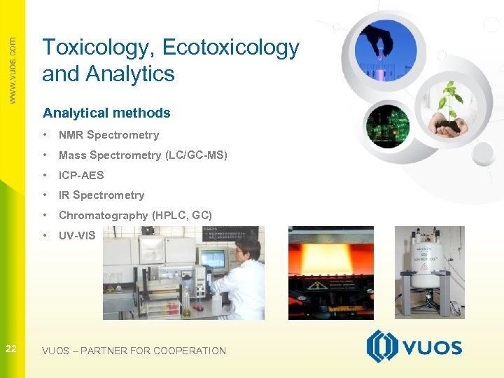 Toxicology, Ecotoxicology and Analytics Analytical methods • • Mass Spectrometry (LC/GC-MS) • ICP-AES •
