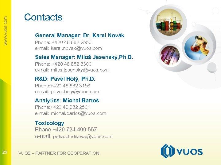 Contacts General Manager: Dr. Karel Novák Phone: +420 46 682 2550 e-mail: karel. novak@vuos.