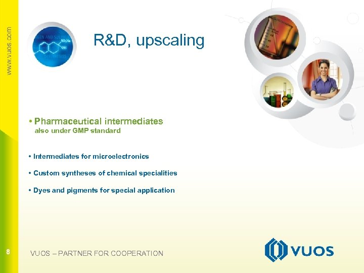 R&D, upscaling • Pharmaceutical intermediates also under GMP standard 8 • Intermediates for microelectronics