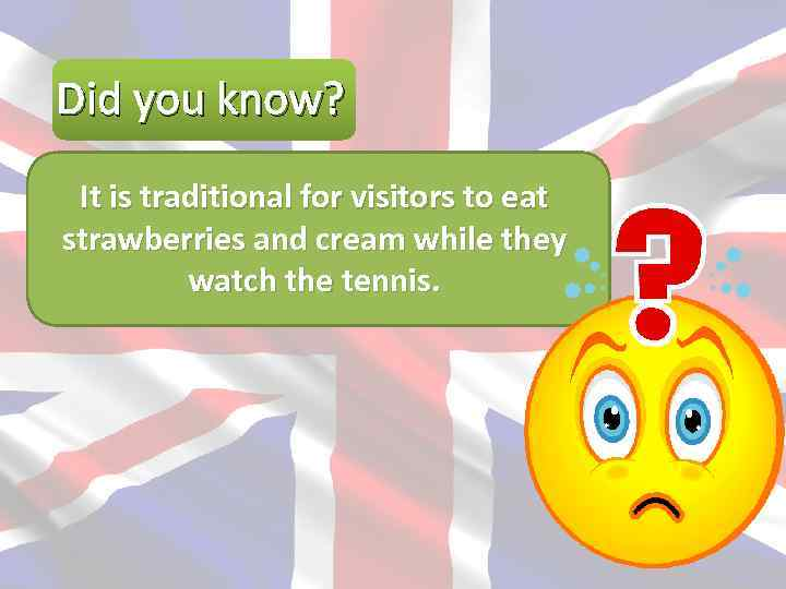 Did you know? It is traditional for visitors to eat strawberries and cream while