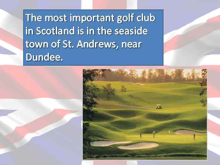 The most important golf club in Scotland is in the seaside town of St.