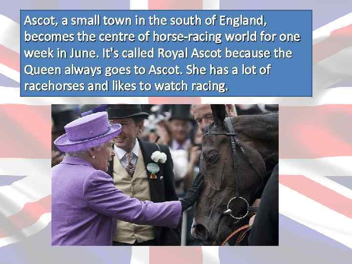 Ascot, a small town in the south of England, becomes the centre of horse-racing