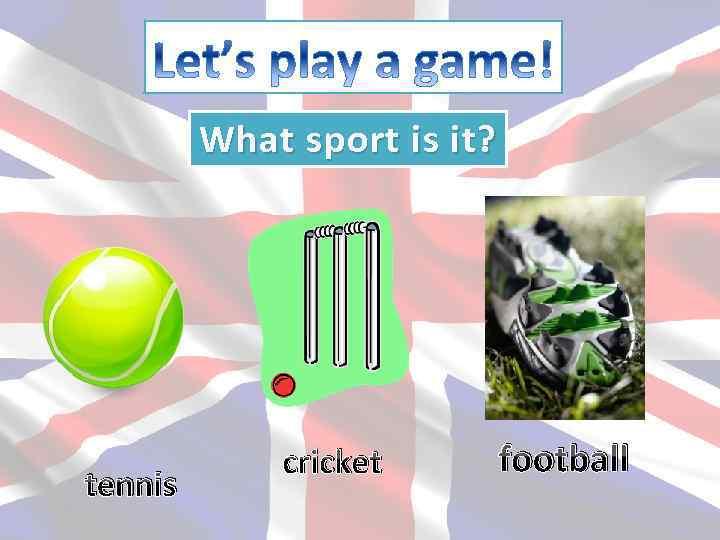 What sport is it? tennis cricket football