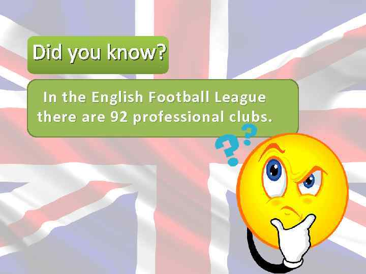 Did you know? In the English Football League there are 92 professional clubs.