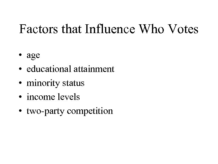 Factors that Influence Who Votes • • • age educational attainment minority status income
