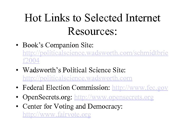Hot Links to Selected Internet Resources: • Book's Companion Site: http: //politicalscience. wadsworth. com/schmidtbrie