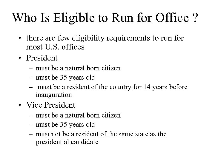 Who Is Eligible to Run for Office ? • there are few eligibility requirements