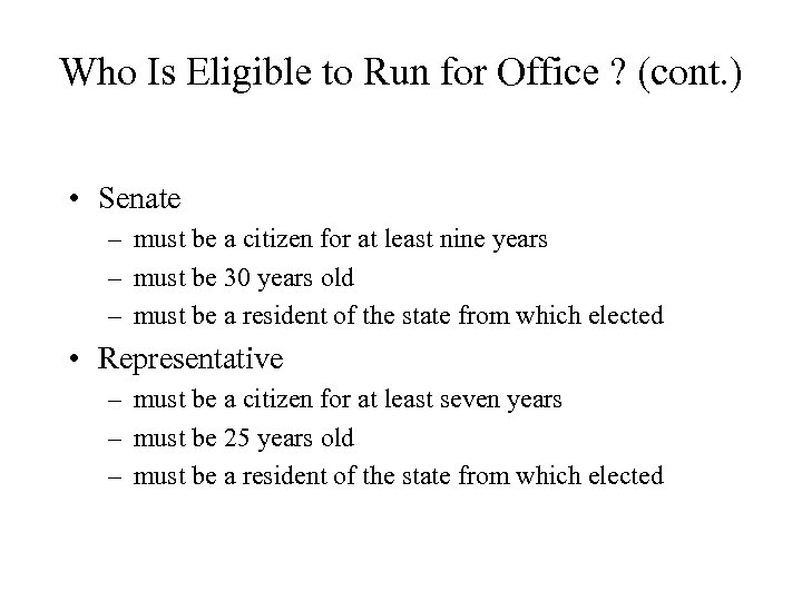 Who Is Eligible to Run for Office ? (cont. ) • Senate – must