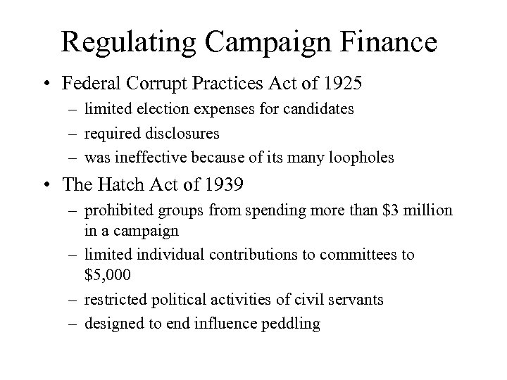 Regulating Campaign Finance • Federal Corrupt Practices Act of 1925 – limited election expenses